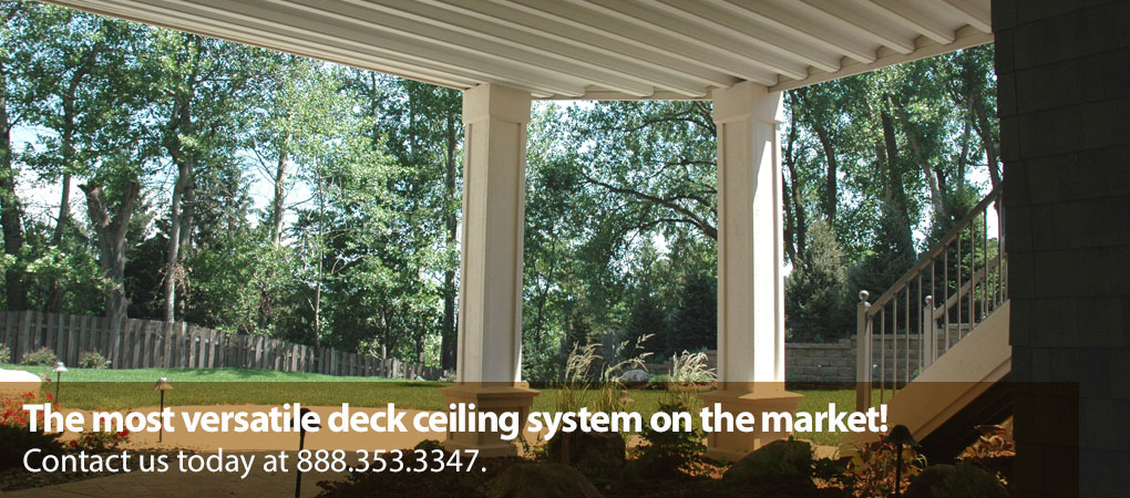 The most versatile deck ceiling system on the market!