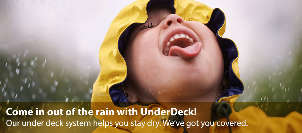 Come in out of the rain with UnderDeck!